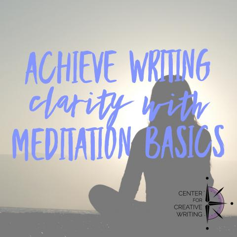Achieve writing clarity with meditation basics