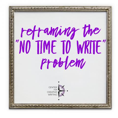 "Reframing the ""no time to write"" problem"