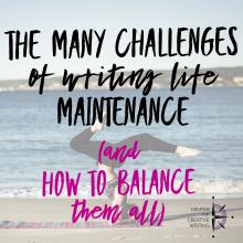 The many challenges of writing life maintenance, and how to balance them all