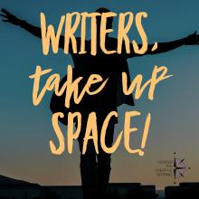 "Silhouette of person with arms outstretched at sunset, behind the words ""Writers, take up space!"""