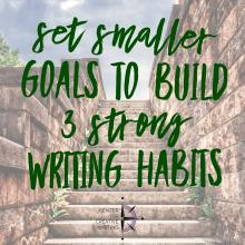 Set smaller goals to build 3 strong writing habits (text over image of stone staircase leading up to sunny sky)