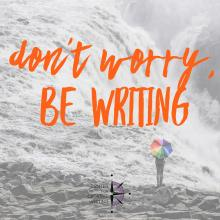 Don't worry, be writing (text over image of a person with a colorful umbrella standing before a tumultuous waterfall)