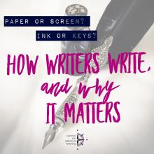 Paper or screen? Ink or keys? How writers write, and why it matters (text over lightened image of vintage pen and ink bottle)