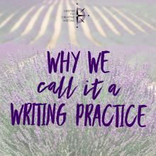 Why we call it a writing practice (text over lightened image of rows of lavender)